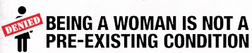 A Woman Is Not A Pre-Existing Condition